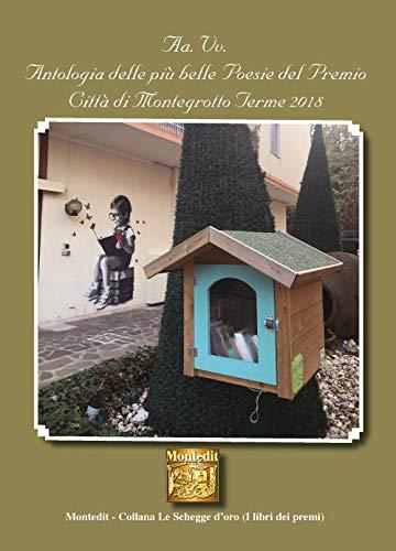Antologia delle più belle poesie del Premio letterario Olympia città di Montegrotto Terme 2018 (Le schegge d'oro (i libri dei premi))
