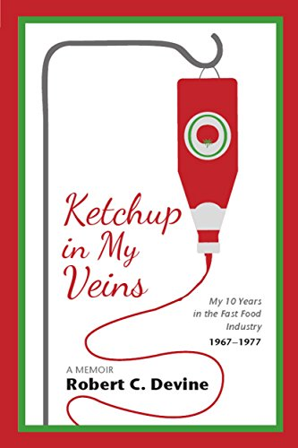 Ketchup in My Veins: My 10 Years in the Fast Food Industry, 1967-1977 (English Edition)