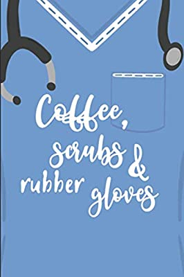 Coffee, Scrubs & Rubber Gloves: Blank Lined Journal For Nurses