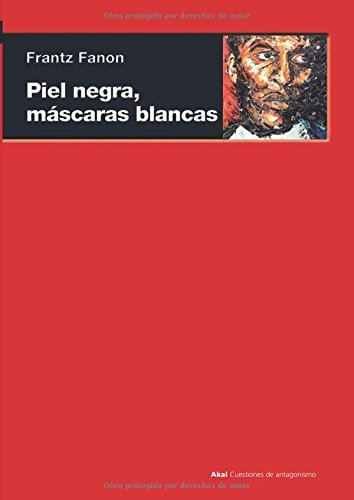 Piel negra, mascaras blancas/ Black Skin, White Masks (Spanish Edition) by Frantz Fanon (2009-06-30)