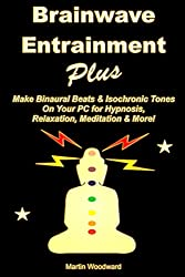 Brainwave Entrainment Plus: Make Binaural Beats & Isochronic Tones on Your PC for Hypnosis, Relaxation, Meidtation & More