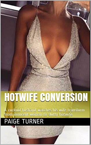 Hotwife Conversion : A cuckold husband watches his wife transform from innocent woman to slutty hotwife