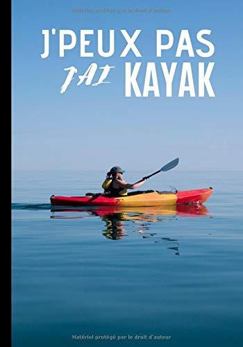 J'peux pas j'ai kayak: Carnet de notes pour passionné et amateur de kayak - passion de canoë, sport en plein air| 100 pages au format 7*10 pouces