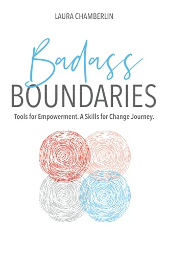 Badass BOUNDARIES: Tools for Empowerment. A Skills for Change Journey.
