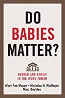 Do Babies Matter?: Gender and Family in the Ivory Tower (Families in Focus)