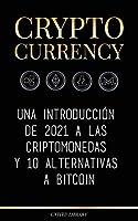 Cryptocurrency: Una introducción de 2021 a las criptomonedas y 10 alternativas a Bitcoin (Ethereum, Litecoin, Cardano, Polkadot, Bitcoin Cash, Stellar, Tether, Monero, Dogecoin y Ripple) (Finanzas)