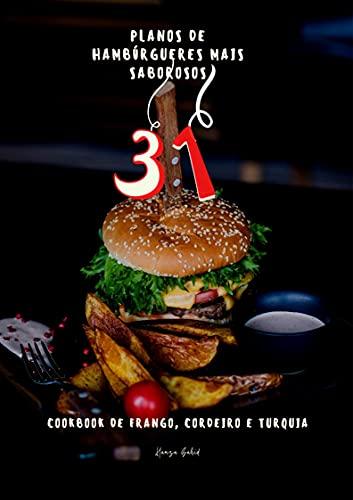 31 planos de hambúrgueres mais saborosos: COOKBOOK DE FRANGO, CORDEIRO E TURQUIA
