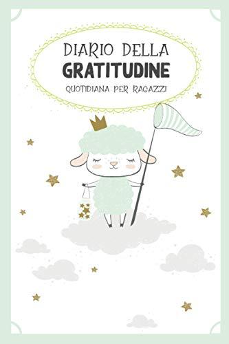Diario Della Gratitudine Quotidiana Per Ragazzi: Diario della Gratitudine per la crescita personale per bambini per aiutarli ad essere più felici, migliorare l'autostima e ridurre stress e ansia