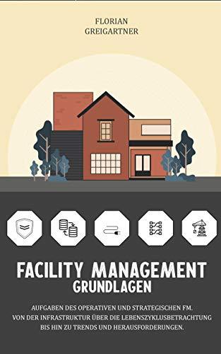 Facility Management - Grundlagen: Aufgaben des operativen und strategischen FM. Von der Infrastruktur über die Lebenszyklusbetrachtung bis hin zu Trends und Herausforderungen.
