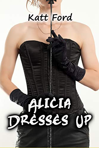 Alicia Dresses Up (Teaching Him A Lesson Book 24) (English Edition)