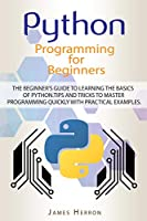 Python Programming For Beginners: The Beginner's Guide to Learning the Basics of Python Front Cover