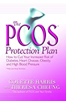 The Pcos Protection Plan: How To Cut Your Increased Risk Of Diabetes, Heart Disease, Obesity, And High Blood Pressure