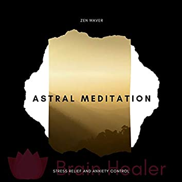 Astral Meditation - Stress Relief And Anxiety Control