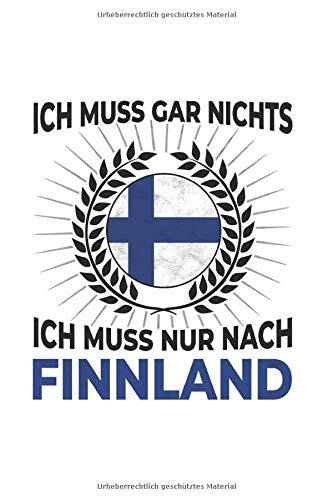 Finnland Notizbuch: Ich Muss Gar Nichts - Ich Muss Nur Nach Finnland / 6x9 Zoll / 120 gepunktete Seiten
