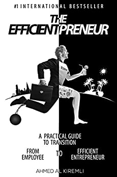 The Efficientpreneur: A Practical Guide to Transition from Employee to Efficient Entrepreneur by [Ahmed  Al Kiremli]