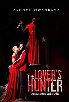 THE LOVER'S HUNTER: No guns in this kind of wilds by [NWANKAMA ASONYE]