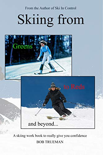 Skiing from Greens to Reds and beyond...: A skiing workbook to really give you confidence