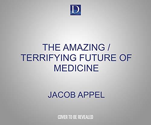 The Amazing / Terrifying Future of Medicine