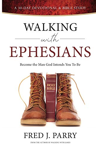 Walking With Ephesians: Become The Man God Intends You To Be