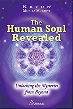 HUMAN SOUL REVEALED: Unlocking The Mysteries From Beyond
