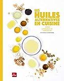 les huiles alternatives en cuisine (Par ingrédient)