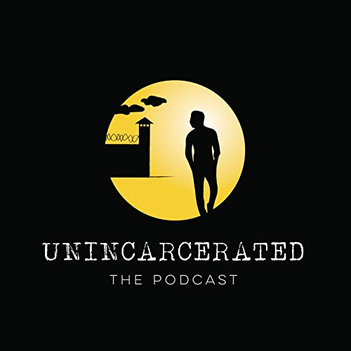 Unincarcerated: The Podcast Podcast By Unincarcerated Productions cover art
