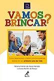 Vamos brincar? : como desenvolver o bebê com brincadeiras diárias em seu primeiro ano de vida (Portuguese Edition)