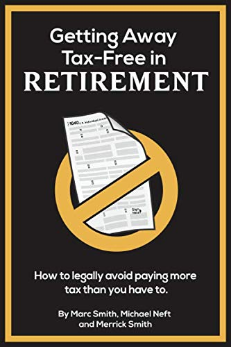 Getting Away Tax-Free in Retirement: How to Legally Avoid Paying More Tax Than You Have To.