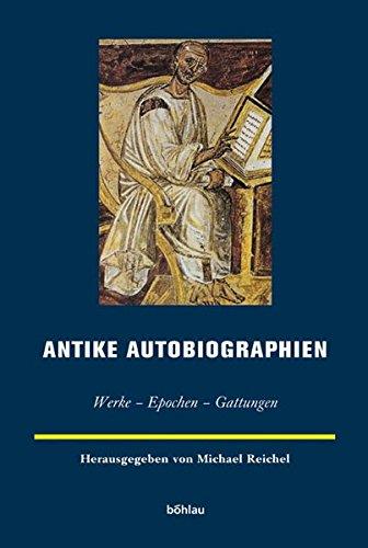 Antike Autobiographien. Werke - Epochen - Gattungen (Europäische Geschichtsdarstellungen, Band 5)