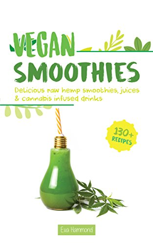 Vegan Smoothies: Delicious Raw Hemp Smoothies, Juices and Cannabis Infused Drinks (Vegan Cannabis Book 2) (English Edition)