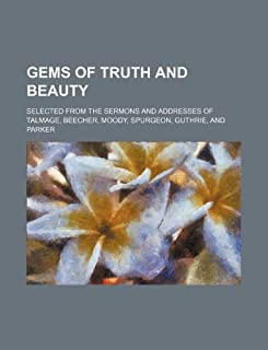Gems of Truth and Beauty; Selected from the Sermons and Addresses of Talmage, Beecher, Moody, Spurgeon, Guthrie, and Parker