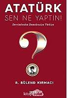 Atatürk, Sen Ne Yaptin!; Devrimlerden Demokrasiye Türkiye