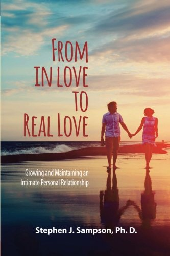 From In Love to Real Love: Growing and Maintaining an Intimate Personal Relationship