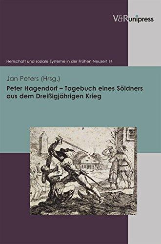 Peter Hagendorf - Tagebuch eines Söldners aus dem Dreißigjährigen Krieg (Herrschaft und soziale Systeme in der Frühen Neuzeit, Band 14)