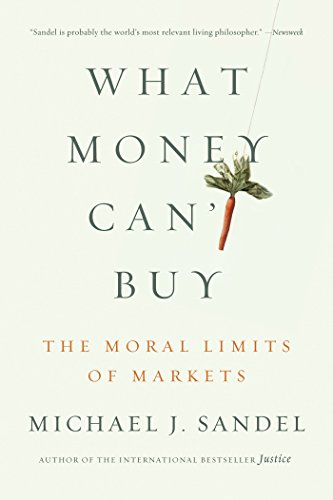 What Money Can't Buy: The Moral Limits of Markets (English Edition)
