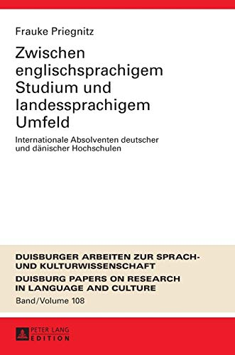 Zwischen englischsprachigem Studium und landessprachigem Umfeld: Internationale Absolventen deutscher und dänischer Hochschulen (DASK – Duisburger ... Research in Language and Culture, Band 108)