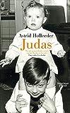 Judas: Wie ich meinen Bruder verriet, um das Morden zu beenden. Eine wahre Geschichte - Astrid Holleeder