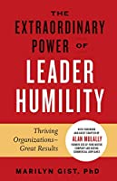 The Extraordinary Power of Leader Humility : Thriving Organizations & Great Results