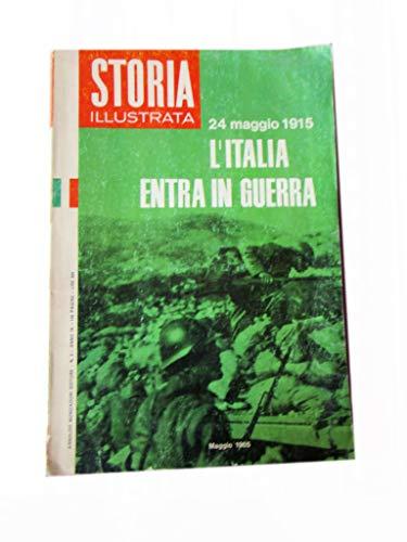 STORIA ILLUSTRATA 24 MAGGIO 1915 L'ITALIA ENTRA IN GUERRA - MAGGIO 1965