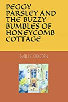 PEGGY PARSLEY AND THE BUZZY BUMBLES OF HONEYCOMB COTTAGE
