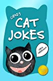 Crazy Cat Jokes: A Funny Cartoon Book for Kids, Kittens, and Cat Lovers of all ages.