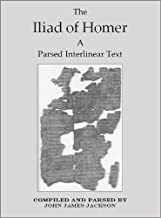 The Iliad of Homer a Parsed Interlinear Text, Book 16 (The Iliad of Homer a Parsed Interlinear Text In 24 Books)