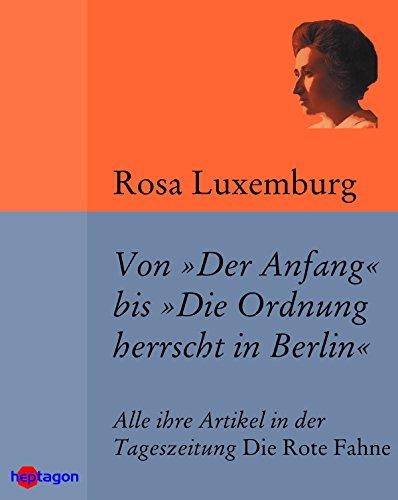 Von 'Der Anfang' bis 'Die Ordnung herrscht in Berlin': Alle ihre Artikel in der Tageszeitung 'Die Rote Fahne'