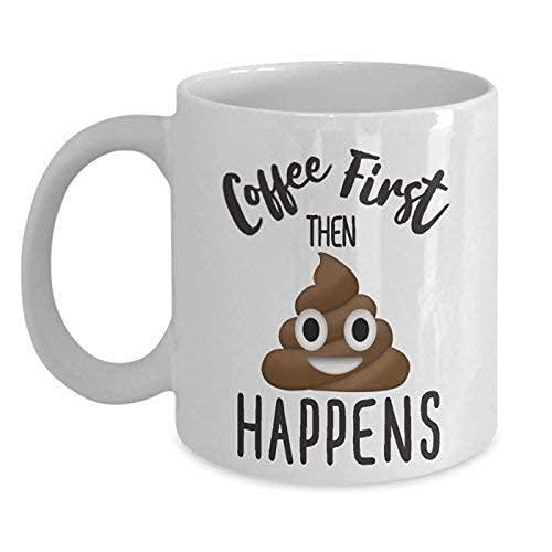 N\A Lustige Tassen-Poop Kaffeetasse Erst Kaffee dann Poop passiert lustige Kaffeetassen für Männer Frauen, 11 Unzen Keramikbecher