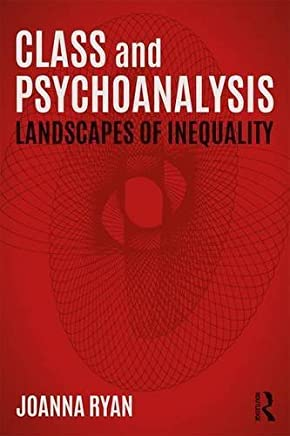 Class and Psychoanalysis: Landscapes of Inequality by Joanna Ryan(2017-05-07)