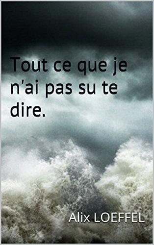 Tout ce que je n'ai pas su te dire. (French Edition)