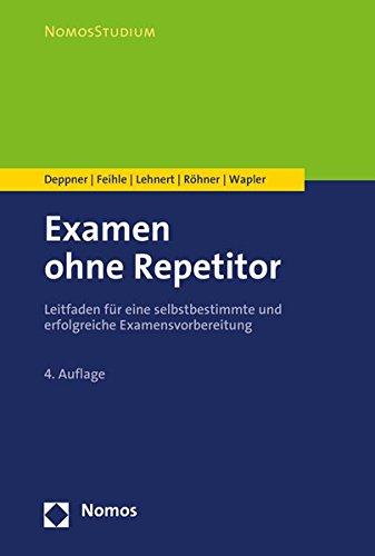 Examen ohne Repetitor: Leitfaden für eine selbstbestimmte und erfolgreiche Examensvorbereitung