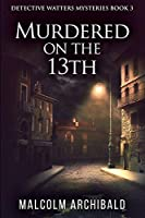 Murdered On The 13th: Large Print Edition
