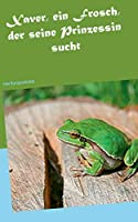 Xaver, ein Frosch, der seine Prinzessin sucht: eine Kurzgeschichte
