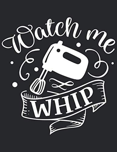 Watch me whip white: Journal Notebook 8,5x11 inch,120 Page Gift for :young girl friend boys dad daughter teacher kids sister teen school uncle man mom ... husband girlfriend And for everyone you love